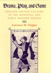 Drama, Play, & Game - English Festive Culture in the Medieval & Early Modern Period