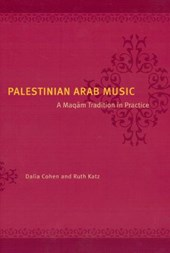 Palestinian Arab Music - A Maqam Tradition in Practice | Dalia Cohen |