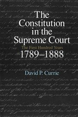 Constitution in the Supreme Court - First Hundred Years, 1789-1888 V | Currie |