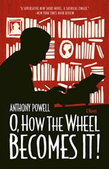 O, How the Wheel Becomes It! - A Novel | Anthony Powell |