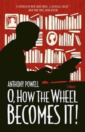 O, How the Wheel Becomes It! - A Novel