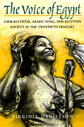 """""""The Voice of Egypt"""" - Umm Kulthum, Arabic Song, &  Egyptian Society in the Twentieth Century (Paper)"""