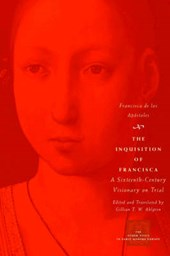 The Inquisition of Francisca - A Sixteenth-Century  Visionary on Trial | Francisca De Los Apoltole |