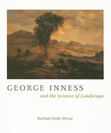 George Inness and the Science of Landscape | Rachael Ziady Delue |