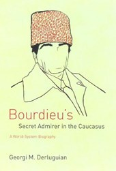 Bourdieu's Secret Admirer in the Caucasus - A World-System Biography