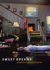 Sweet Dreams - Contemporary Art and Complicity | Johanna Drucker |