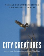 City Creatures - Animal Encounters in the Chicago Wilderness