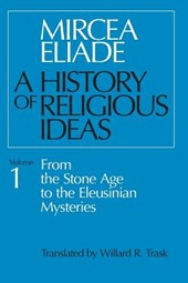 History of Religious Ideas, Volume 1 | Mircea Eliade |