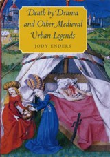 Death by Drama and Other Medieval Urban Legends | Jody Enders |
