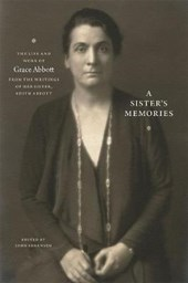 A Sister's Memories -The Life and Work of Grace Abbott from the Writings of Her Sister, Edith Abbott