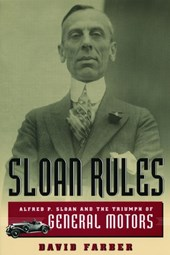 Sloan Rules - Alfred P Sloan and the Triumph of General Motors