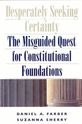 Desperately Seeking Certainty - The Misguided Quest for Constitutional Foundations