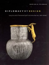 "Diplomacy by Design - Luxury Arts and an ""International Style"" in the Ancient Near East 1400 - 1200 BCE 