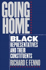 Going Home - Black Representatives & Their Constituents | Richard F. Fenno |
