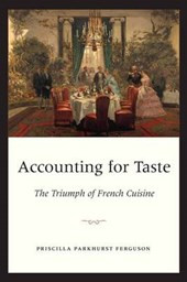 Ferguson, P: Accounting for Taste - The Triumph of French Cu