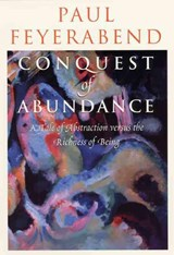 Conquest of Abundance - A Tale of Abstraction Versus the Richness of Richness | Paul Feyerabend |