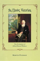 An Elusive Victorian - The Evolution of Alfred Russel Wallace | Martin Fichman |