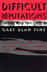 Difficult Reputations - Collective Memories of the Evil, Inept & Controversial | Gary Fine |