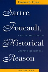 Sartre, Foucault and Historical Reason V 2 - A Poststructuralist Mapping of History | Thomas R Flynn |