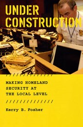 Under Construction - Making Homeland Security at the Local Level