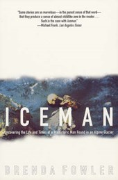 Iceman - Uncovering the Life & Times of a Prehistoric Man Found in an Alpine Glacier