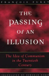 The Passing of an Illusion - The Idea of Communism in the Twentieth Century