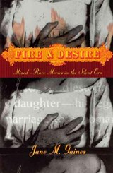 Fire & Desire - Mixed-Race Movies in the Silent Era | Jane Gaines |
