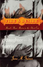 Fire & Desire - Mixed-Race Movies in the Silent Era