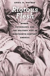 Riotous Flesh - Women, Physiology, and the Solitary Vice in Nineteenth-Century America