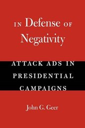 In Defense of Negativity - Attacks Ads in Presidential Campaigns