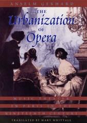 The Urbanization of Opera - Music Theater in Paris in the Nineteenth Century