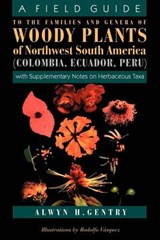 A Field Guide to the Families & Genera of Woody Plants of Northwest South America (Columbia, Ecuador, Peru) (Paper) | Alwyn H Gentry |