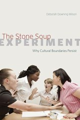 The Stone Soup Experiment - Why Cultural Boundaries Persist | Deborah Downing Wilson |