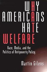 Why Americans Hate Welfare - Race, Media & the Politics of Antipoverty Policy | Martin Gilens |