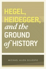 Hegel, heidegger and the ground of history | Gillespie |