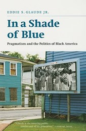 In a Shade of Blue - Pragmatism and the Politics of Black America