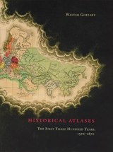 Historical Atlases - The First Three Hundred Years 1570-1870 | Walter Goffart |
