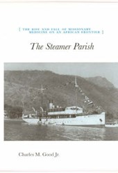 The Steamer Parish - The Rise and Fall of Missionary Medicine on an African Frontier