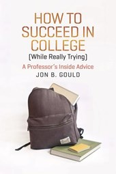 How to Succeed in College (While Really Trying) - A Professor's Inside Advice | Jon Gould |