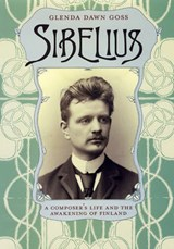 Sibelius - A Composer's Life and the Awakening of Finland | Glenda Dawn Goss |
