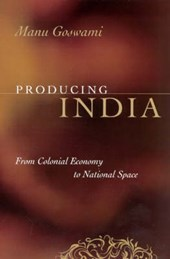 Goswami, M: Producing India - From Colonial Economy to Natio