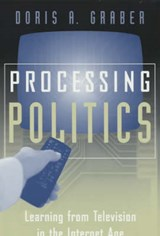 Processing Politics - Learning from Television in the Internet Age | Doris Graber |