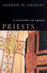 Priests - A Calling in Crisis | Andrew M Greeley |