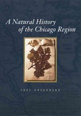 A Natural History Of The Chicago Region | Joel Greenberg |