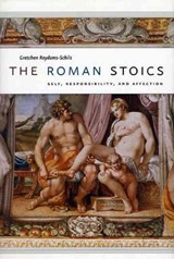 The Roman Stoics - Self, Responsibility and Affection | Gretchen Reydams-Schils |