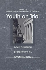 Youth on Trial - A Developmental Perspective on Juvenile Justice | Thomas Grisso |
