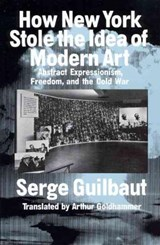 How New York Stole the Idea of Modern Art | Serge Guilbaut ; A. Goldhammer |