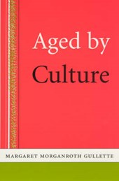 Aged by Culture | Margaret M Gullette |