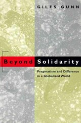 Beyond Solidarity - Pragmatism & Difference in a Globalized World | Giles Gunn |