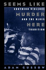 Seems Like Murder Here - Southern Violence & the Blues Tradition | Adam Gussow |